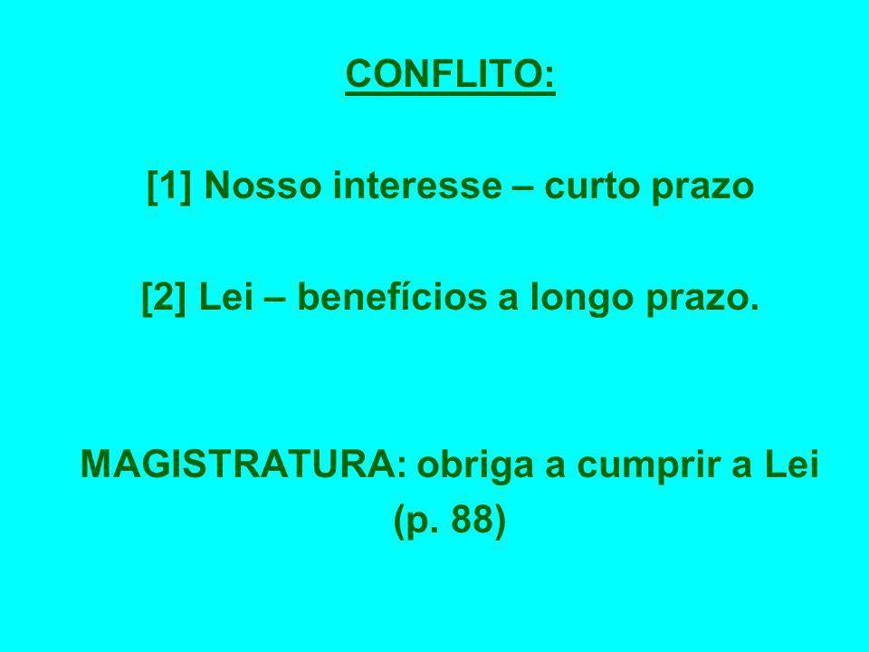 [1] Nosso interesse – curto prazo [2] Lei – benefícios a longo prazo.